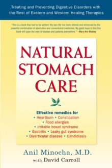 Natural Stomach Care : Treating and Preventing Digestive Disorders with the Best of Eastern and Western Healing Therapies, Paperback / softback Book