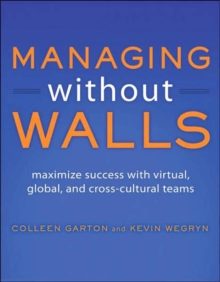 Managing Without Walls : Maximize Success with Virtual, Global, and Cross-Cultural Teams, Paperback Book