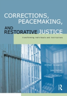 Corrections, Peacemaking and Restorative Justice : Transforming Individuals and Institutions, Paperback / softback Book