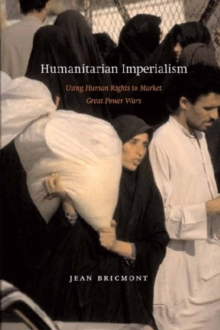Humanitarian Imperialism : Using Human Rights to Sell War, Paperback / softback Book