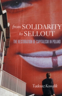 From Solidarity to Sellout : The Restoration of Capitalism in Poland, Paperback / softback Book