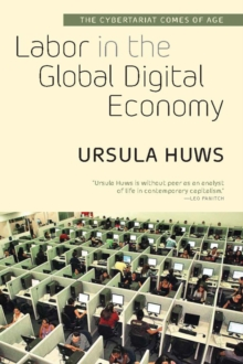 Labor in the Global Digital Economy : The Cybertariat  Comes of Age, Paperback Book