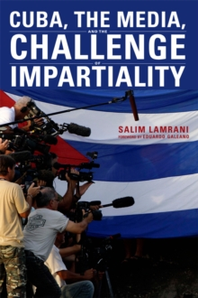 Cuba, the Media, and the Challenge of Impartiality, Paperback / softback Book
