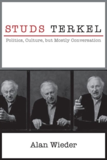 Studs Terkel : Politics, Culture, but Mostly Conversation, Paperback / softback Book