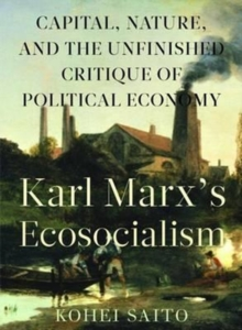 Karl Marx's Ecosocialism : Capital, Nature, and the Unfinished Critique of Political Economy, Hardback Book