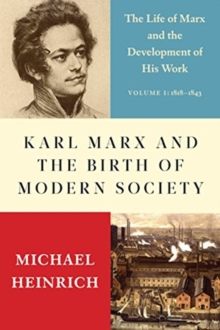 Karl Marx and the Birth of Modern Society : The Life of Marx and the Development of His Work, Hardback Book