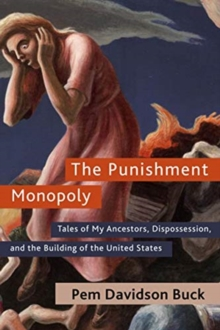 The Punishment Monopoly : Tales of My Ancestors, Dispossession, and the Building of the United States, Hardback Book