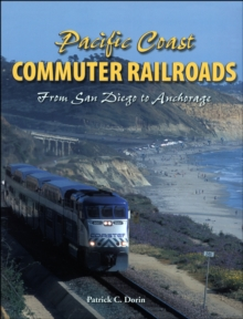 Pacific Coast Commuter Railroads : from San Diego to Anchorage, Paperback / softback Book