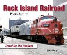 Rock Island Railroad Photo Archive : Travel on the Rockets, Paperback Book