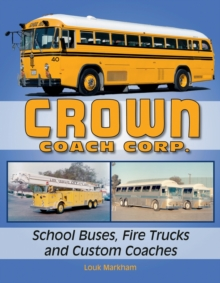 Crown Coach Corp. School Buses, Fire Trucks and Custom Coaches, Paperback Book