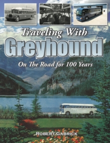 Traveling with Greyhound : On the Road for 100 Years, Paperback Book