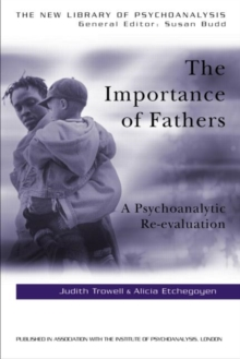 The Importance of Fathers : A Psychoanalytic Re-evaluation, Paperback Book