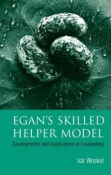 Egan's Skilled Helper Model : Developments and Implications in Counselling, Paperback Book