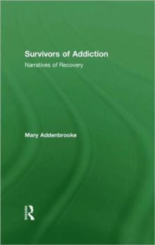 Survivors of Addiction : Narratives of Recovery, Hardback Book