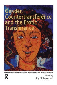 Gender, Countertransference and the Erotic Transference : Perspectives from Analytical Psychology and Psychoanalysis, Paperback / softback Book