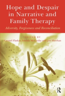 Hope and Despair in Narrative and Family Therapy : Adversity, Forgiveness and Reconciliation, Hardback Book