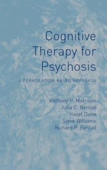 Cognitive Therapy for Psychosis : A Formulation-Based Approach, Hardback Book