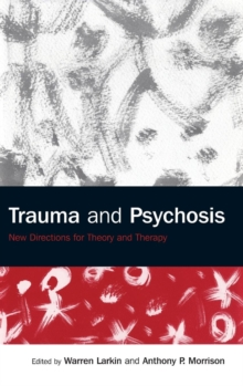 Trauma and Psychosis : New Directions for Theory and Therapy, Hardback Book