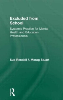 Excluded From School : Systemic Practice for Mental Health and Education Professionals, Paperback / softback Book