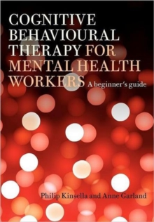 Cognitive Behavioural Therapy for Mental Health Workers : A Beginner's Guide, Paperback Book