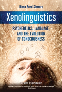 Xenolinguistics : Psychedelics, Language, and the Evolution of Consciousness, Paperback / softback Book