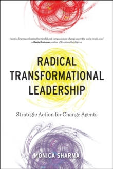 Radical Transformational Leadership : Strategic Action for Change Agents, Paperback / softback Book