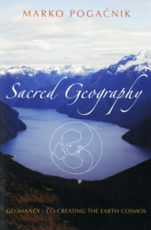 Sacred Geography : Geomancy: Co-creating the Earth Cosmos, Paperback / softback Book
