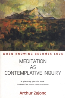 Meditation as Contemplative Inquiry : When Knowing Becomes Love, Paperback Book