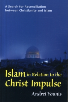 Islam in Relation to the Christ Impulse : A Search for Reconciliation between Christianity and Islam, Paperback Book