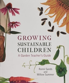 Growing Sustainable Children : A Garden Teacher's Guide, Paperback Book