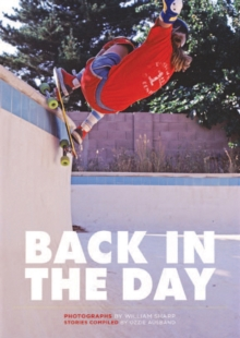 Back In The Day : The Rise of Skateboarding: Photographs 1975-1980, Hardback Book