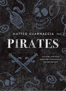 Pirates : Culture and Style from the 15th Century to the Present, Paperback / softback Book