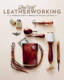 Lone Wolf Leatherworking : A Complete How-to Manual, Hardback Book