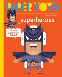 Paper Toys - Super Heroes : 11 Paper Monsters to Build, Paperback / softback Book