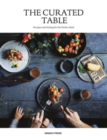 The Curated Table : Recipes and Styling for the Perfect Meal, Paperback / softback Book