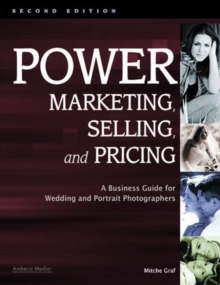 Power Marketing, Selling & Pricing : A Business Guide for Wedding & Portrait Photographers, Paperback / softback Book
