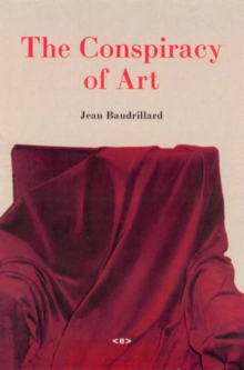 The Conspiracy of Art : Manifestos, Interviews, Essays, Paperback Book