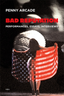 Bad Reputation : Performances, Essays, Interviews, Hardback Book