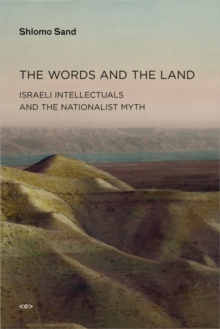 The Words and the Land : Israeli Intellectuals and the Nationalist Myth, Paperback / softback Book