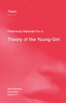 Preliminary Materials for a Theory of the Young-Girl : Volume 12, Paperback Book