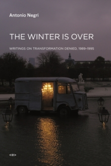 The Winter Is Over : Writings on Transformation Denied, 1989-1995, Paperback / softback Book