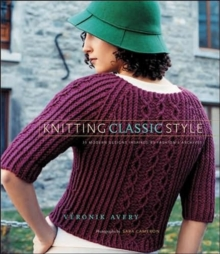 Knitting Classic Style : 35 Modern Designs Inspired by Fashion's Archives, Hardback Book