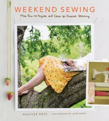 Weekend Sewing : More Than 40 Projects and Ideas for Inspired Stitching, Hardback Book