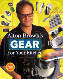 Alton Brown's Gear for Your Kitchen, Paperback / softback Book