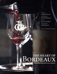 Heart of Bordeaux, The:The Greatest Wines from Graves Chateaux : The Greatest Wines from Graves Chateaux, Hardback Book