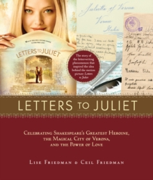 Letters to Juliet : Celebrating Shakespeare's Greatest Heroine, the Magical City of Verona, and the Power of Love, Paperback / softback Book