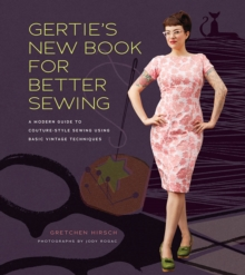 Gertie's New Book for Better Sewing : A Modern Guide to Couture-style Sewing Using Basic Vintage Techniques, Hardback Book