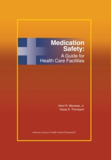 Medication Safety : A Guide for Health Care Facilities, Hardback Book