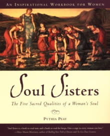 Soul Sisters : The Five Divine Qualities of a Womans Soul, Paperback / softback Book