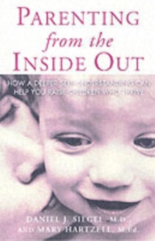 Parenting from the Inside Out : How a Deeper Self-understanding Can Help You Raise Children Who Thrive, Paperback Book